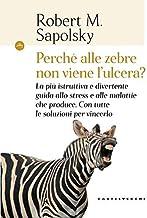 Permalink to Perché alle zebre non viene l'ulcera? La più istruttiva e divertente guida allo stress e alle malattie che produce. Con tutte le soluzioni per vincerlo PDF