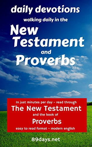 Daily Devotions: Walking Daily in the New Testament and Proverbs: In just minutes per day - read through the New Testament and the book of Proverbs - easy to read format - modern e