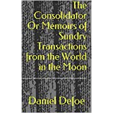 The Consolidator Or Memoirs of Sundry Transactions from the World in the Moon (English Edition)