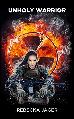 Unholy Warrior: Post-apocalyptic Spy Thriller (Warriors of Apocalypse Book 1) by [Rebecka Jäger]