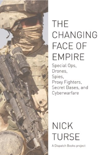 The Changing Face of Empire: Special Ops, Drones, Spies, Proxy Fighters, Secret Bases, and Cyberwarfare (Dispatch Books) (English Edition)
