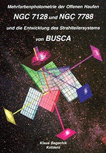 Mehrfarbenphotometrie der Offenen Haufen NGC 7128 und NGC 7788 und die Entwicklung des Strahlteilersystems von BUSCA (Berichte aus der Astronomie)