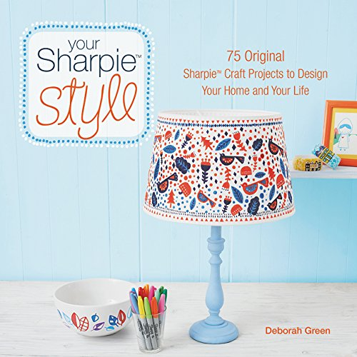 Your Sharpie Style: 75 Original Sharpie Craft Projects to Design Your Home and Your Life