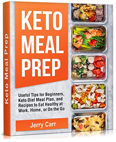 KETO Meal Prep: Useful Tips for Beginners, Keto Diet Meal Plan, and Recipes to Eat Healthy at Work, Home, or On the Go (English Edition)