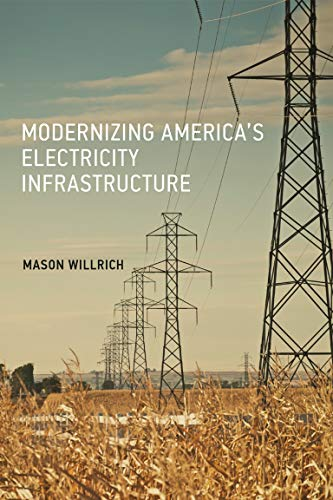 Compare Textbook Prices for Modernizing America's Electricity Infrastructure The MIT Press 1 Edition ISBN 9780262036795 by Willrich, Mason