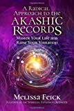 A Radical Approach to the Akashic Records: Master Your Life and Raise Your Vibration...