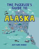 The Puzzler s Guide to Alaska: Games, Jokes, Fun Facts & Trivia about The Last Frontier