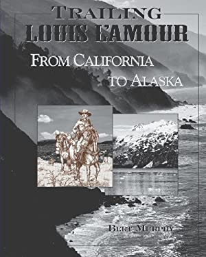 Trailing Louis L'Amour from California to Alaska (Trailing Louis L'Amour)