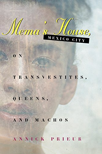 Mema's House, Mexico City: On Transvestites, Queens, and Machos (Worlds of Desire: The Chicago Series on Sexuality, Gend