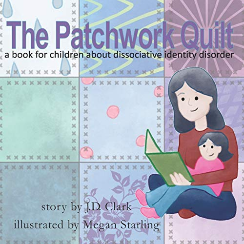Compare Textbook Prices for The Patchwork Quilt: A book for children about Dissociative Identity Disorder DID  ISBN 9781729588543 by Clark, J.D.,Starling, Megan