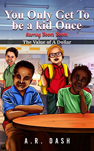 You Only Get To Be A Kid Once: Value Of A Dollar (English Edition)