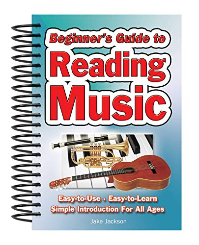 Beginners Guide to Reading Music: Easy to Use, Easy to Learn; A Simple Introduction for All Ages