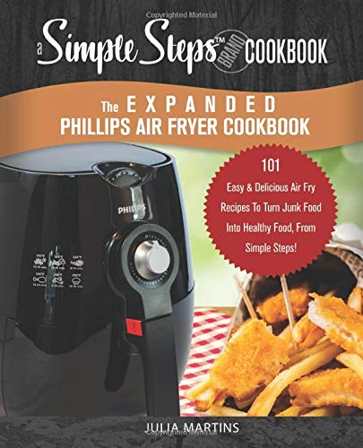 The Expanded Phillips Air Fryer Cookbook, a Simple Steps Brand Cookbook: 101 Easy Bread Making Recipes & Ideas, Including Pizza, Rolls, Gluten-Free & ... Philips Air Fryer Cookbooks, Philips Airfyer)