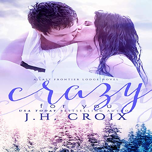 Crazy for You      Last Frontier Lodge Novels, Book 8              By:                                                                                                                                 J.H. Croix                               Narrated by:                                                                                                                                 Hollis McCarthy                      Length: 7 hrs and 8 mins     Not rated yet     Overall 0.0