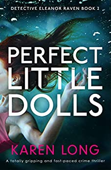 Perfect Little Dolls: A totally gripping and fast-paced crime thriller (Detective Eleanor Raven Book 2) by [Karen Long]