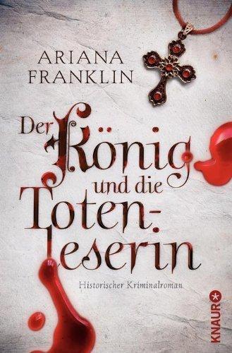 Der König und die Totenleserin: Historischer Kriminalroman von Ariana Franklin (1. Februar 2013) Taschenbuch