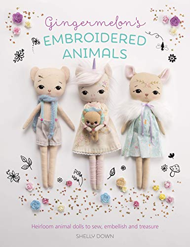 Gingermelon's Embroidered Animals: Heirloom animal dolls to sew, embellish and treasure