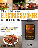 Electric Smoker Cookbook: The Ultimate Electric Smoker Cookbook - Simple and Delicious Electric Smoker Recipes for Your Whole Family