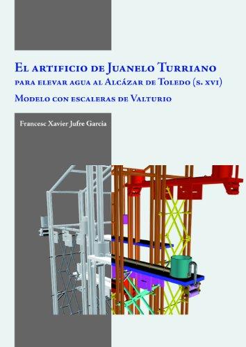 El artificio de Juanelo Turriano para elevar agua al Alcázar de Toledo (siglo XVI): Modelo con escaleras de Valturio (Varia)