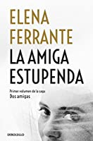 La amiga estupenda / My Brilliant Friend (Dos Amigas / Neapolitan Novels)