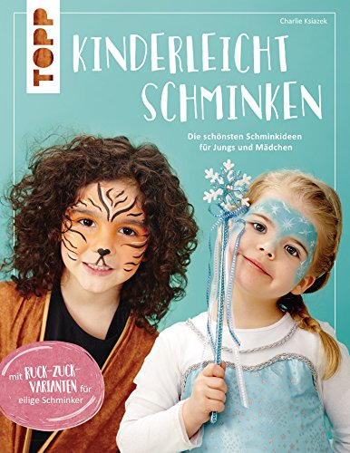 Kinderleicht schminken: Die schönsten Schminkideen für Jungs und Mädchen. Mit Ruck-Zuck-Varianten für eilige Schminker