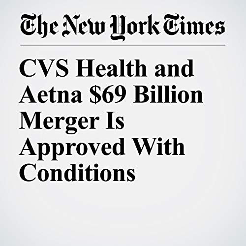 CVS Health and Aetna $69 Billion Merger Is Approved With Conditions copertina