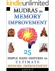 Mudras for Memory Improvement: 25 Simple Hand Gestures for Ultimate Memory Improvement (Mudra Healing Book 10)