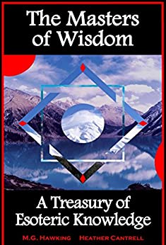 The Masters of Wisdom, A Treasury of Esoteric Knowledge: 2020 Edition by [M.G. Hawking, Heather Cantrell  M.Litt., Jenna Wolfe  Ph.D.]