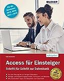 Access für Einsteiger - für die Versionen 2019, 2016, 2013 und 2010:: Schritt für Schritt zur ersten Datenbank