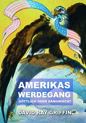 Amerikas Werdegang: göttlich oder dämonisch?: Die dunkle Seite des Amerikanischen Imperiums