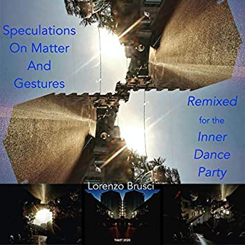 Speculations on Matter and Gestures, for the Inner Dance Party