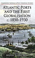 Atlantic Ports and the First Globalisation c. 1850-1930 (Cambridge Imperial and Post-Colonial Studies)