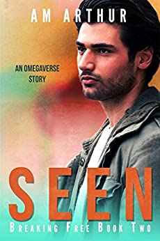 Seen: An Omegaverse Story (Breaking Free Book 2) by [A.M. Arthur]
