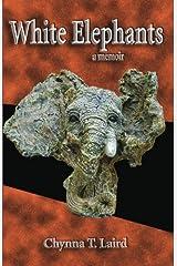 White Elephants - a memoir Kindle Edition