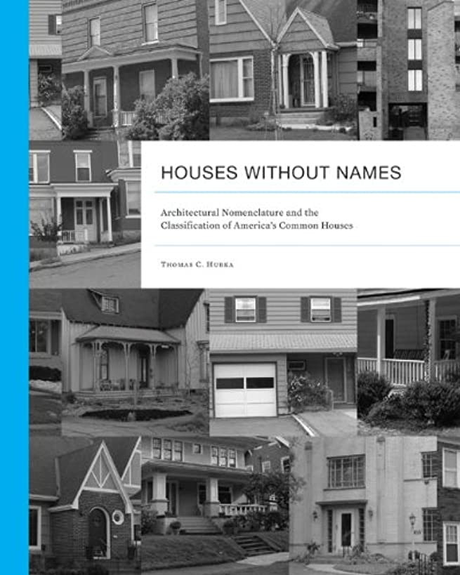 Houses without Names: Architectural Nomenclature and the Classification of America's Common Houses (Vernacular Architecture Studies)