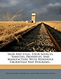 Iron and Steel: Their Sources, Varieties, Properties, and Manufacture, with Numerous Engravings and Diagrams...