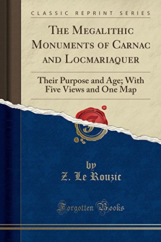 The Megalithic Monuments of Carnac and Locmariaquer: Their Purpose and Age; With Five Views and One Map (Classic Reprint)