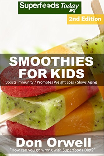 Smoothies For Kids: Over 90 Quick & Easy Gluten Free Low Cholesterol Whole Foods Blender Recipes full of Antioxidants & Phytochemicals (Natural Weight Loss Transformation Book 153) (English Edition)