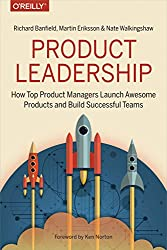 Product Leadership by Richard Banfield, Martin Eriksson, and Nate Walkingshaw