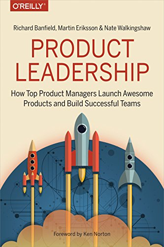 Compare Textbook Prices for Product Leadership: How Top Product Managers Launch Awesome Products and Build Successful Teams 1 Edition ISBN 9781491960608 by Banfield, Richard,Eriksson, Martin,Walkingshaw, Nate