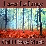 Laver le linge: chill house music