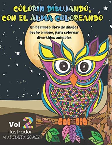 Colorín dibujando, con el alma coloreando 2: Un hermoso libro de dibujos hecho a mano, para colorear divertidos animales.