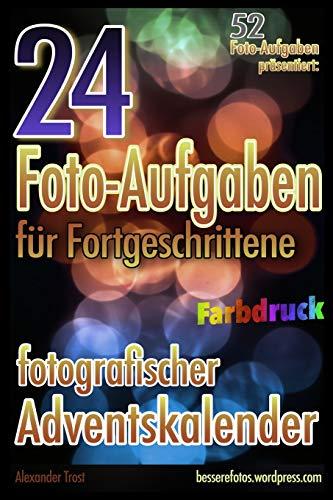 24 Foto-Aufgaben für Fortgeschrittene (Farbdruck): Fotografischer Adventskalender: 52 Foto-Aufgaben präsentiert...