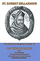De Controversiis Tomus III On the Church, containing On Councils, On the Church Militant, and on the Marks of the Church
