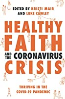 Healthy Faith and the Coronavirus Crisis: Thriving in the Covid-19 Pandemic
