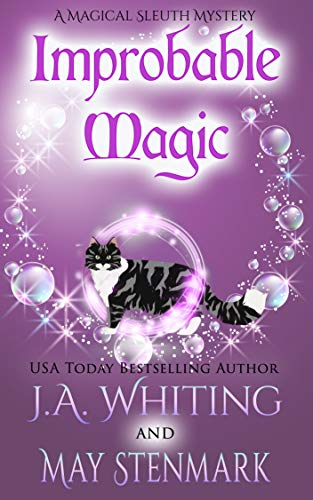 Improbable Magic: A Paranormal Women's Fiction Cozy Mystery (A Magical Sleuth Mystery Book 1) by [J A  Whiting, May  Stenmark]