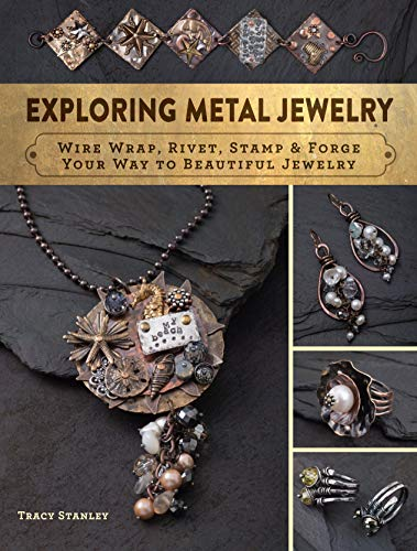 Exploring Metal Jewelry: Wire Wrap, Rivet, Stamp & Forge...