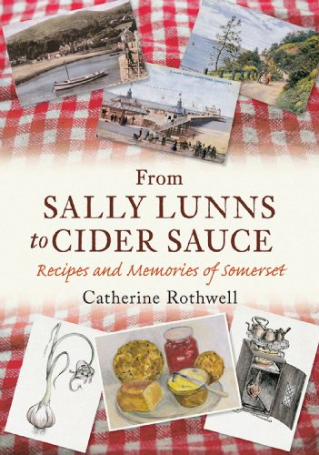 From Sally Lunns to Cider Sauce: Recipes and Memories of Somerset