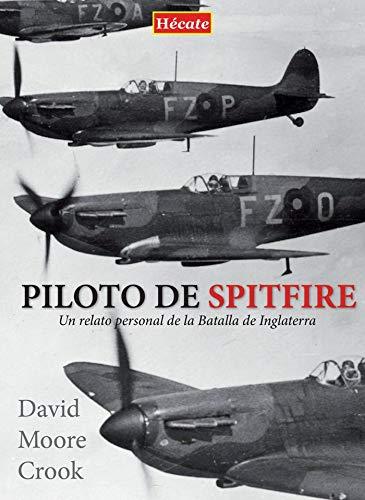 Piloto de Spitfire: Un relato personal de la Batalla de Inglaterra