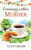 Croissant, Coffee and  Murder: Cozy Culinary Mysteries, Murder, Women Sleuths, Baking competition